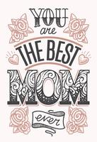 You are the Best Mom Ever Lettering