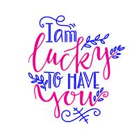 Romantic lettering I am lucky to have you.
