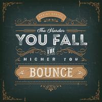 Più forte cadi Più alto rimbalzi