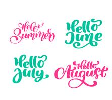 Set of Summer exotic Calligraphy lettering phrases Hello june, july, august