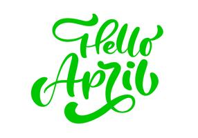 Grön kalligrafi bokstäver frasen Hello April. Vector Hand Drawn Isolerad text