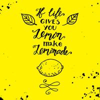 If life gives you lemons make a lemonade. Motivational quote
