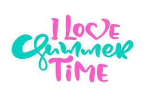 Kalligrafi brevfras I Love Summer Time. Vector Hand Drawn Isolerad text