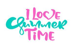 Kalligrafi brevfras I Love Summer Time. Vector Hand Drawn Isolerad text