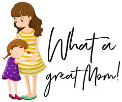 Mother and daughter with phrase what a great mom vector