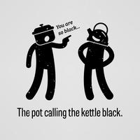 De pot verwijt de ketel dat hij zwart ziet.