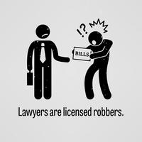 Lawyers are Licensed Robbers.