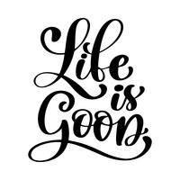 Hand drawn Life is good vector lettering