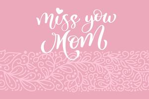 Miss you Mom greeting card vector calligraphic inscription phrase. Happy Mother's Day vintage hand lettering quote illustration text