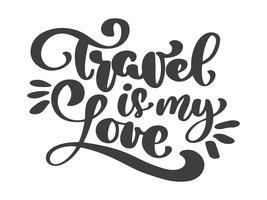 mão desenhada viagens é meu amor vector lettering citação de turismo. Ele pode ser usado como um cartaz, um cartão postal ou impressão ilustração de texto de frase de letras. Caligrafia de inscrição para o design de cartazes, cartão