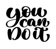 Inspirational Zitat Sie können es tun. Handgeschriebener Kalligraphietext. Motivspruch für Wanddekoration. Vector Kunstabbildung. Auf hintergrund isoliert. Inspirierendes Zitat