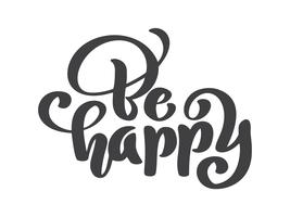 Hand drawn Be happy hand lettering. Handmade vector calligraphy