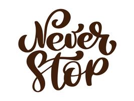 Never Stop. Inspirational and Motivational Quotes. Hand Brush Lettering And Typography Design Art for Your Designs T-shirts, For Posters, Invitations, Cards, etc. Vector Illustration