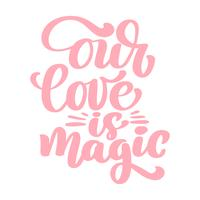 Our love is magic text for Happy Valentines Day celebration. lettering quote. Vector vintage text, lettering phrase. Isolated on white background