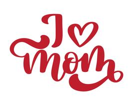 I love mom. Handwritten lettering text for greeting card for mother day vector