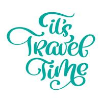 Calligraphic Writing It s Travel Time vector lettering design for posters, flyers, t-shirts, cards, invitations, stickers, banners. Hand painted brush pen modern text isolated on a white background