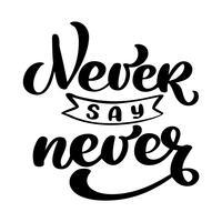 Ne jamais dire jamais phrase de motivation. Autocollant fixé pour le poste de médias sociaux. Illustration vectorielle de calligraphie dessinée texte main vecteur. Affiche de style croquis bulle art pop doodle comique, impression de t-shirt, carte