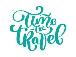 Hand gezeichnete Zeit zu reisen Vektor Beschriftung Tourismus Zitat. Es kann als Plakat, Postkarte oder Schriftzug verwendet werden. Inschrift Kalligraphie für die Gestaltung von Postern, Karten