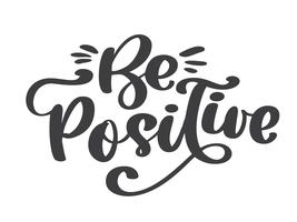 Be positive vector text. Inspirational quote about happy