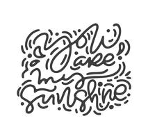Calligraphy phrase you are my sunshine. Vector monoline Valentines Day Hand Drawn lettering. Heart Holiday sketch doodle Design valentine card. love decor for web, wedding and print. Isolated illustration