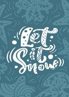 Vector Greeting card with Christmas calligraphy lettering text Let it Snow in Scandinavian style. illustration