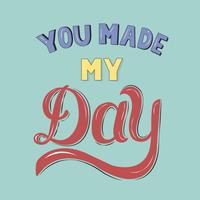 You made my day typography design illustration