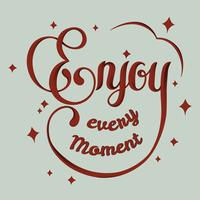 Enjoy every moment typography design
