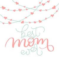 Best Mom ever vector vintage text and garlands with hearts on white background. Calligraphy lettering illustration EPS10