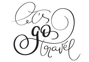 Lets go travel hand made vector vintage text on white background. Calligraphy lettering illustration EPS10