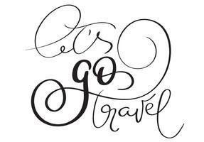 Laat gaan reizen hand gemaakt vector vintage tekst op witte achtergrond. Kalligrafie belettering illustratie EPS10