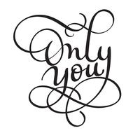 Only you words on white background. Hand drawn Calligraphy lettering Vector illustration EPS10