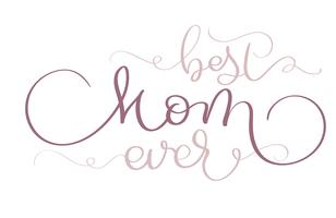 Best Mom ever vector vintage text on white background. Calligraphy lettering illustration EPS10