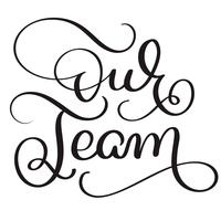 our team text on white background. Hand drawn Calligraphy lettering Vector illustration EPS10
