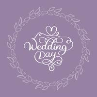 wedding day vector calligraphy white text on beige background with flourish round leaves frame. lettering illustration EPS10