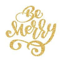 Be Merry lettering Christmas gold and New Year holiday calligraphy phrase isolated on the background. Fun brush ink typography for photo overlays t-shirt print flyer poster design