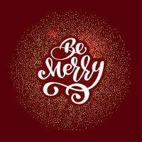 Be Merry lettering Christmas and New Year holiday calligraphy phrase on red background. Fun brush ink typography for photo overlays t-shirt print flyer poster design
