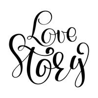Words Love Story. Vector inspirational wedding quote. Hand lettering, typographic element for your design. Can be printed on T-shirts, bags, posters, invitations, cards, phone cases, pillows
