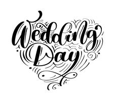 wedding day vector text on white background. Calligraphy lettering illustration. For presentation on card, romantic quote for design greeting cards, T-shirt, mug, holiday invitations