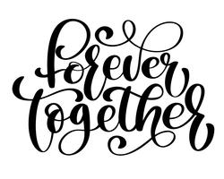Together forever text. Phrase for Valentines day. Brush hand drawn phrase isolated on white background. Calligraphy brush script. Photo overlay. Typography for banner, poster or clothing design. Vector illustration