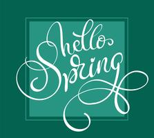 Hello Spring words on green background frame. Calligraphy lettering Vector illustration EPS10