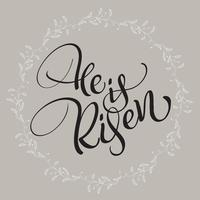 He is Risen text with round frame on background. Calligraphy lettering Vector illustration EPS10