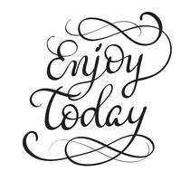 enjoy today text on white background. Calligraphy lettering Vector illustration EPS10