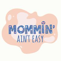 Mommin' ain't Easy Typography