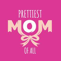 Prettiest Mom of All Typography