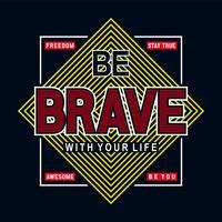 var modig med din grafikdesign för din livstypografi t-shirt