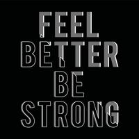 feel better be strong typograpgy design graphics,slogan