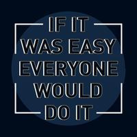 Inspirerende motivatiecitaat als het gemakkelijk was dat iedereen het zou doen