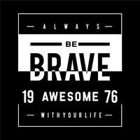 essere sempre coraggioso tipografia t shirt graphic design