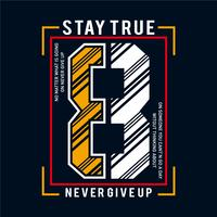 T-shirt design. Stay true and never give up