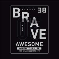 always be brave  typography design tee for t shirt graphic design